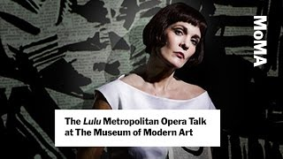 "The ""Lulu"" Metropolitan Opera Talk at The Museum of Modern Art"