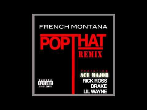 POP THAT (REMIX) - FRENCH MONTANA FT. ACE MAJOR, RICK ROSS, DRAKE, & LIL WAYNE