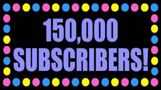 150,000 SUBSCRIBERS!!