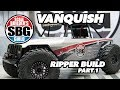 Vanquish Ripper Build Part 1