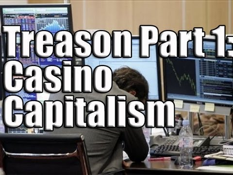 Treason Part 1: Casino Capitalism