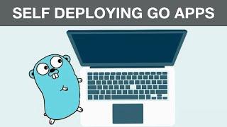 Self Deploying Go Applications