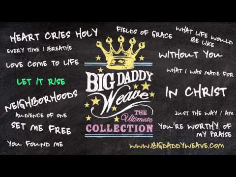 Big Daddy Weave  Listen To Let It Rise
