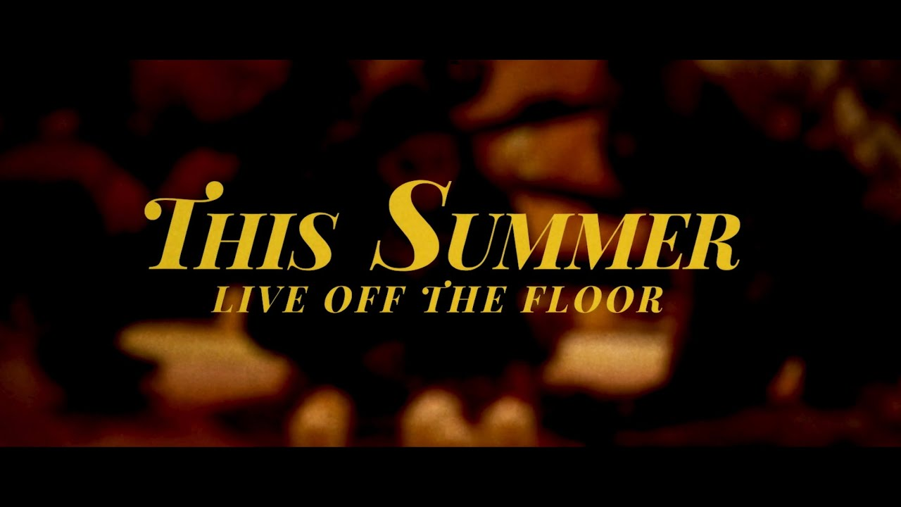 This Summer: Live Off The Floor (Official Trailer)
