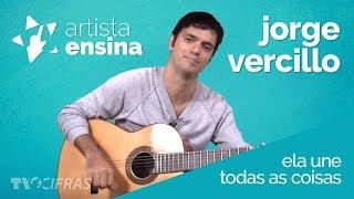 Ela une todas as coisas - Jorge Vercillo - Aprenda a tocar no Artista Ensina