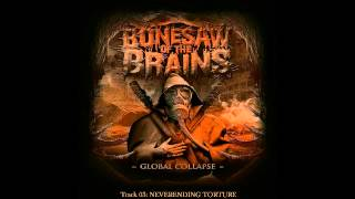 BONESAW OF THE BRAINS | NEVERENDING TORTURE | NEW ALBUM GLOBAL COLLAPSE 2014