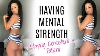 Mental Strength | Staying Consistent & Patient