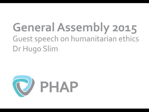PHAP General Assembly 2015: Guest speech by Dr Hugo Slim on humanitarian ethics