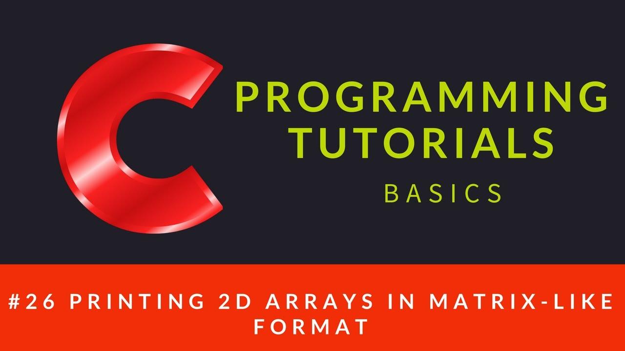 C programming 026 printing 2d arrays in matrix like format c programming 026 printing 2d arrays in matrix like format biocorpaavc