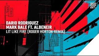 Dario Rodriguez, Mark Bale feat. Albeneir - Lit Like Fire (Roger Horton Remix)