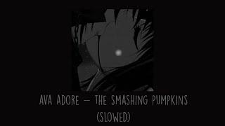 The Smashing Pumpkins - Ava Adore (Slowed)