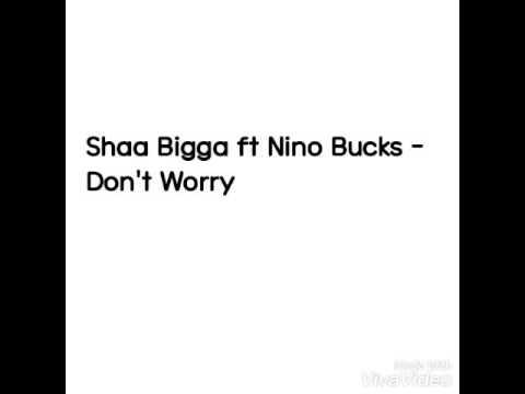 Shaa Bigga ft Nino Bucks - Don't Worry (Audio)