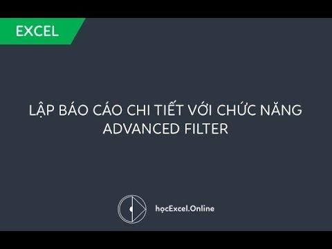 Lập báo cáo chi tiết với chức năng Advanced Filter trong Excel 2016, 2013