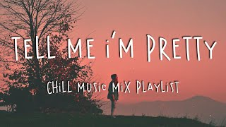 Tell Me I'm Pretty 🍓 Chill Music Mix Playlist