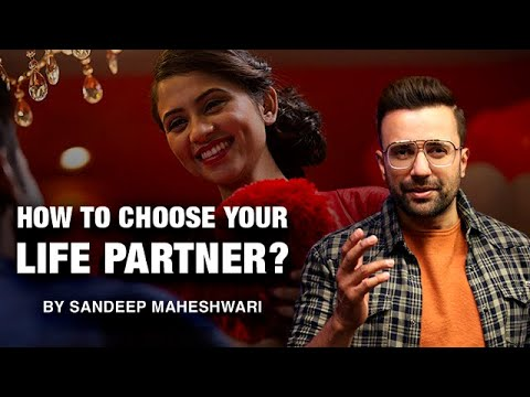 How To Choose Your Life Partner? By Sandeep Maheshwari