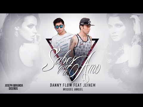 Sabes Que Te Amo - Miguel Angel Feat Danny Flow x Jeihem