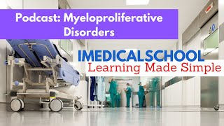 Medical School Audio Podcast - Myeloproliferative Disorders