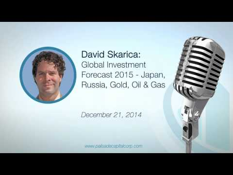 David Skarica: Global Investment Forecast 2015 - Japan, Russia, Gold, Oil & Gas - 12/21/14