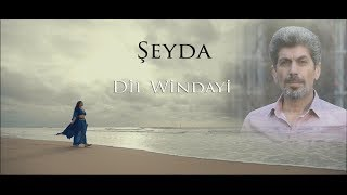 شيدا | Şeyda - Dil Windayi (Video Clip) 2020