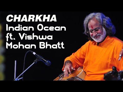 Charkha - Indian Ocean ft. Vishwa Mohan Bhatt | Tandanu