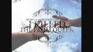 i killed the prom queen - slain upon my faithful sword