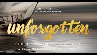Unforgotten | Easter 2017 | City Harvest Church