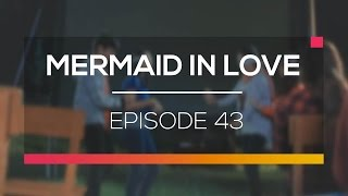 Video Mermaid In Love - Episode 43 download MP3, 3GP, MP4, WEBM, AVI, FLV Desember 2017