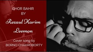 Ghor Bahir by Leemon - Cover song by Borno chakroborty