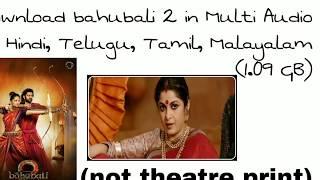 How to download Bahubali 2 full movie HD non theater print 720p 1.09 GB   Hindi,Telugu,Tamil, Malaya