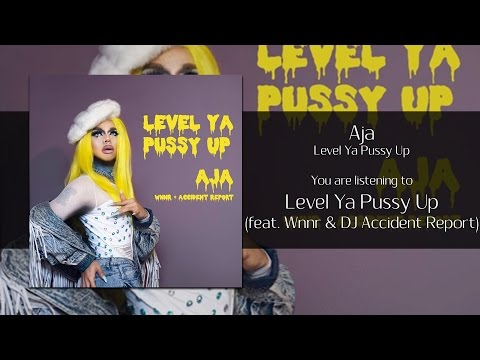 Aja - Level Ya Pussy Up (feat. Wnnr & DJ Accident Report) (Explicit) [Audio]