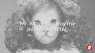 Mr. Kitty - Destroy me   INSTRUMENTAL OFICIAL