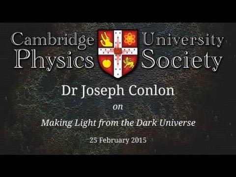 Prof. Joseph Conlon: Making Light from the Dark Universe