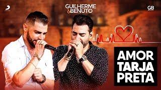 Guilherme e Benuto - Amor Tarja Preta (DVD AMANDO, BEBENDO E SOFRENDO)