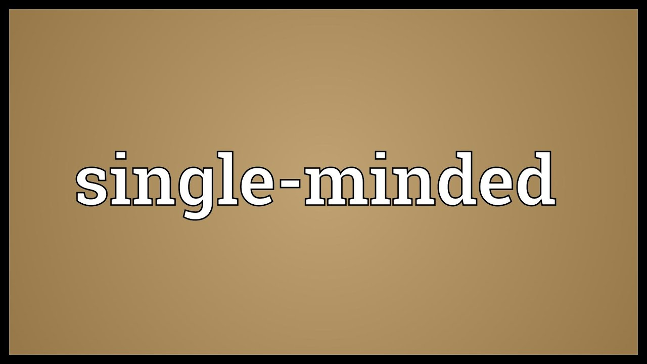 Single mindedness define