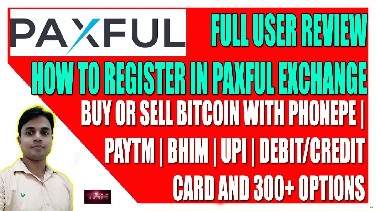 Paxful Exchange Review | How to register in Paxful.com | Buy/Sell Bitcoin by BHIM | PayTM | PhonePe