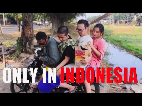 ONLY IN INDONESIA