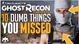 10 Dumb Things You Missed In GHOST RECON WILDLANDS