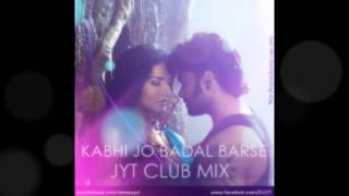 kabhi-jo-badal-barse-club-mix