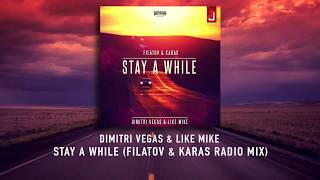 Dimitri Vegas & Like Mike - Stay A While (Filatov & Karas Radio Mix)