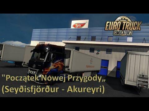 """Początek Nowej Przygody"" Euro Truck Simulator 2 (Seyðisfjörður - Akureyri)"