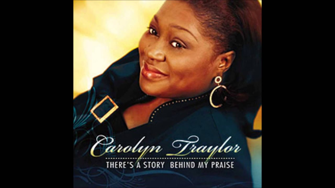 Carolyn Traylor - There's a Story Behind My Praise Lyrics ...