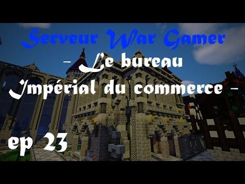 Serveur War Gamer : ep 23 - Le bureau Impérial du commerce - [FR,HD]