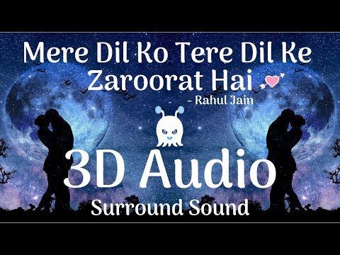 Mere Dil Ko Tere Dil Ki Zaroorat Hai | Rahul Jain | 3D Audio | Surround Sound | Use Headdphones 👾