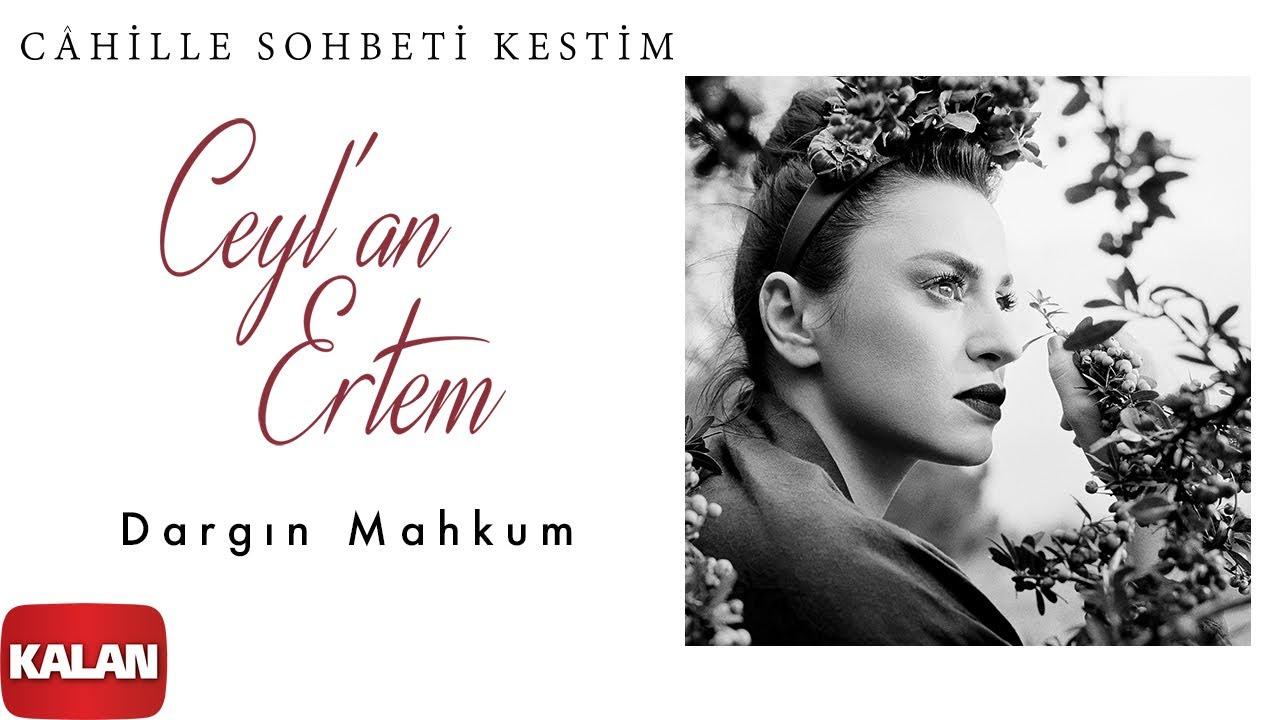 Ceyl'an Ertem - Dargın Mahkum [ Câhille Sohbeti Kestim © 2020 Kalan Müzik ]
