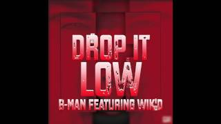 Download Drop It Low - B-Man Featuring Wik'D MP3 song and Music Video