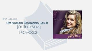 UM HOMEM CHAMADO JESUS - ANA CLÁUDIA (PLAY-BACK COM LETRA)