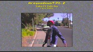Saba - Areyoudown? Pt. 2 ft. @tobi lou (Lyric Video)