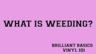 Weeding - Brilliant Basics - Vinyl 101