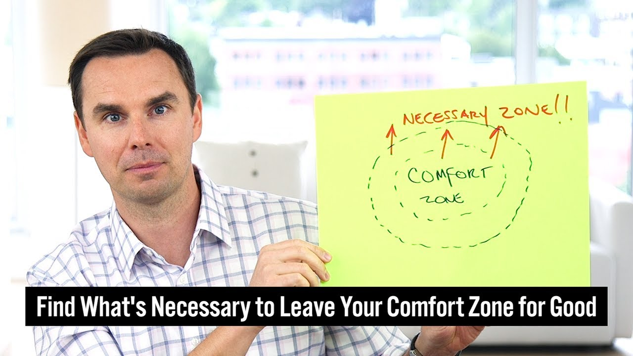 Find What's Necessary to Leave Your Comfort Zone For Good