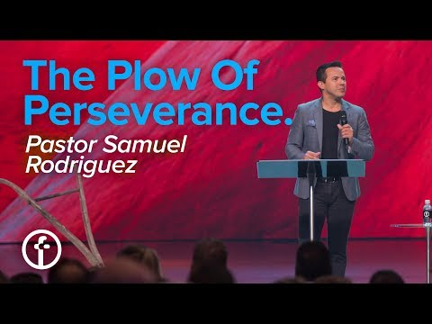 The Plow of Perseverance |  Pastor Samuel Rodriguez
